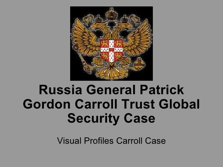 Russia General Patrick Gordon Carroll Trust Global Security Case Visual Profiles Carroll Case