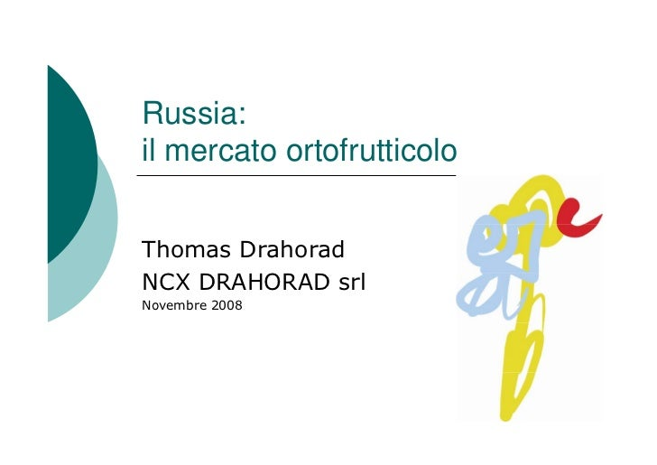Russia: il mercato ortofrutticolo   Thomas Drahorad NCX DRAHORAD srl Novembre 2008
