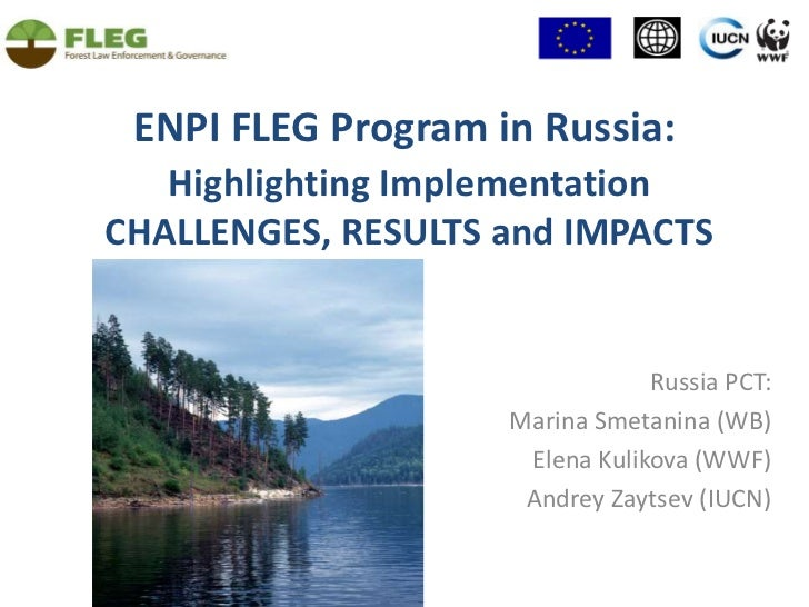 ENPI FLEG Program in Russia: Highlighting Implementation  CHALLENGES, RESULTS and IMPACTS <br />Russia PСT:<br />Marina Sm...