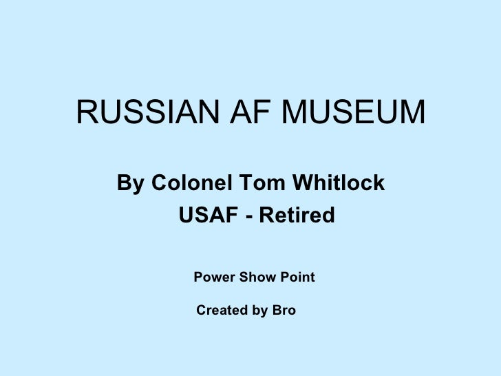 Power Show Point Created by Bro   <ul><li>RUSSIAN AF MUSEUM </li></ul><ul><li>By Colonel Tom Whitlock  </li></ul><ul><li>U...