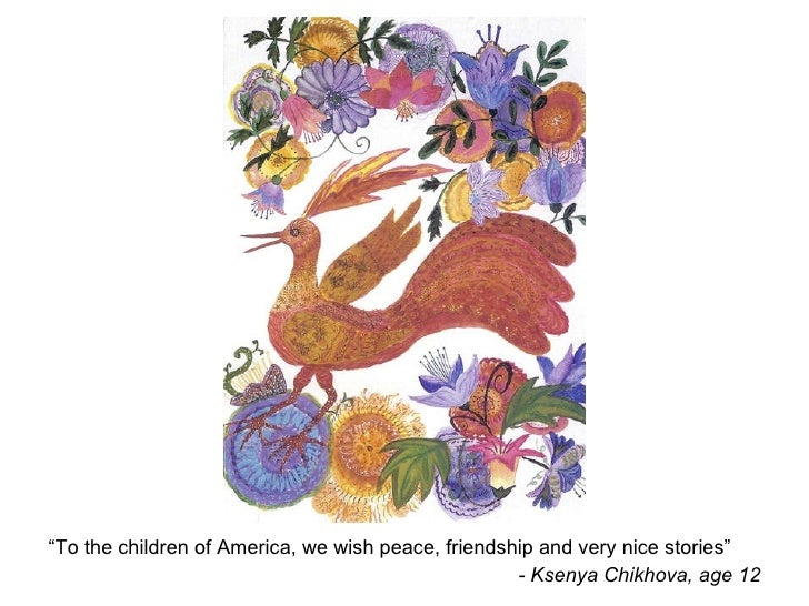 """ To the children of America, we wish peace, friendship and very nice stories""  - Ksenya Chikhova, age 12"