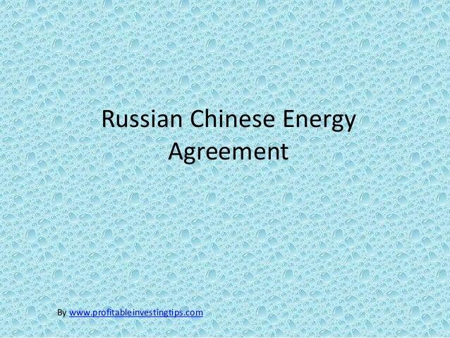 Russian Chinese Energy                AgreementBy www.profitableinvestingtips.com