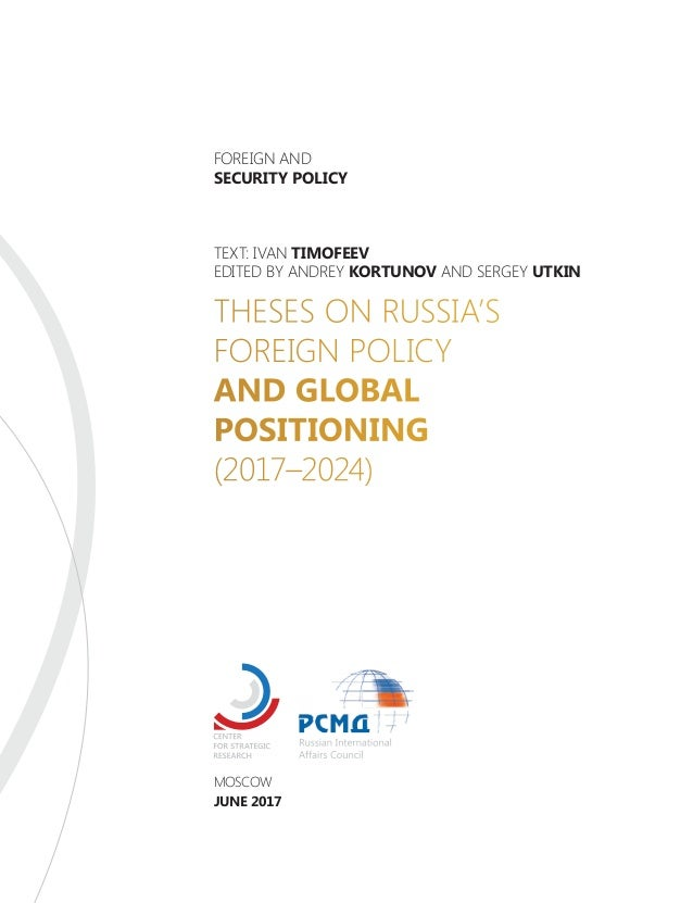 MOSCOW JUNE 2017 THESES ON RUSSIA'S FOREIGN POLICY AND GLOBAL POSITIONING (2017–2024) TEXT: IVAN TIMOFEEV EDITED BY ANDREY...