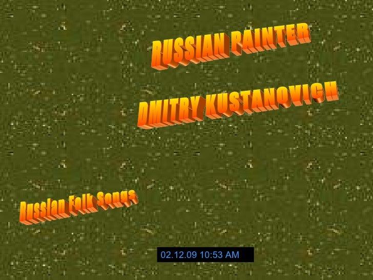 RUSSIAN PAINTER DMITRY KUSTANOVICH 07.06.09   03:32 AM Russian Folk Songs