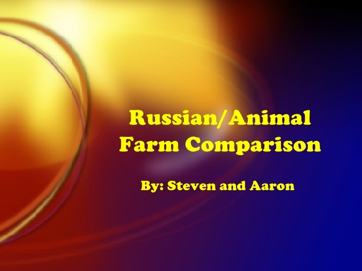 Russian/Animal Farm Comparison By: Steven and Aaron