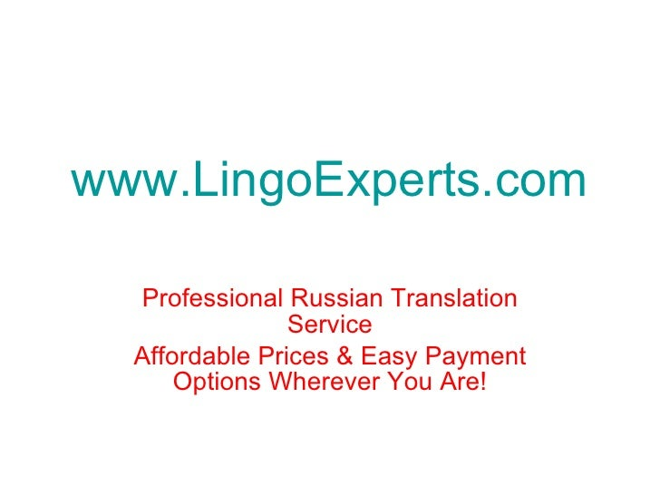 www.LingoExperts.com Professional Russian Translation Service Affordable Prices & Easy Payment Options Wherever You Are!