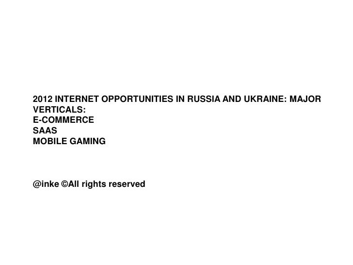 2012 INTERNET OPPORTUNITIES IN RUSSIA AND UKRAINE: MAJORVERTICALS:E-COMMERCESAASMOBILE GAMING@inke ©All rights reserved