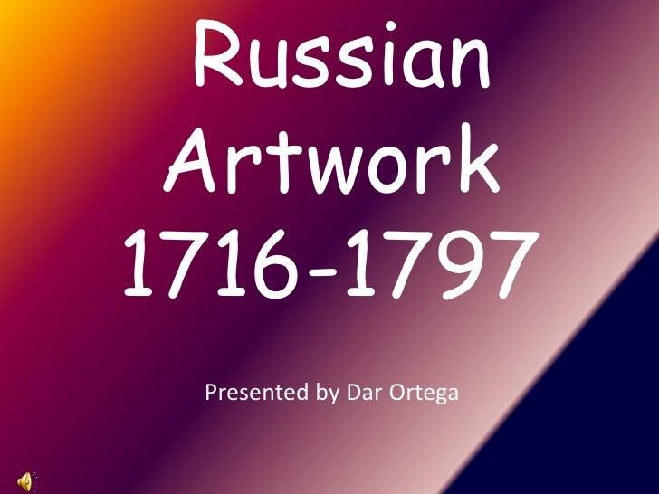 Russian Artwork1716-1797<br />Presented by Dar Ortega<br />