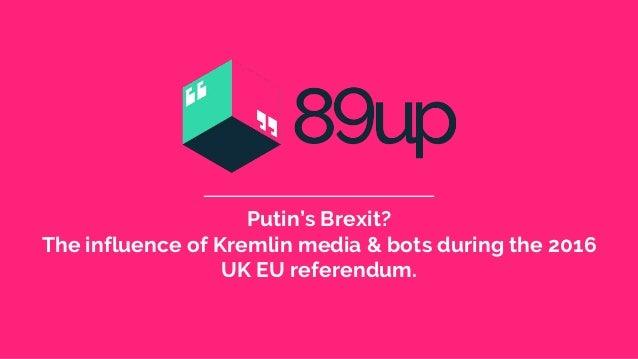 Putin's Brexit? The influence of Kremlin media & bots during the 2016 UK EU referendum.