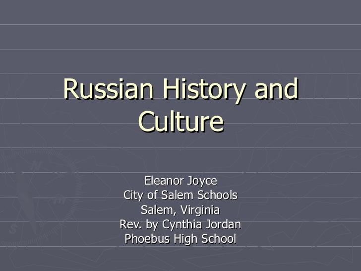 Russian History and Culture Eleanor Joyce City of Salem Schools Salem, Virginia Rev. by Cynthia Jordan Phoebus High School