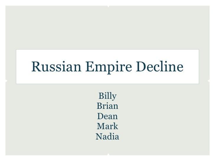 Russian Empire Decline         Billy         Brian         Dean         Mark         Nadia
