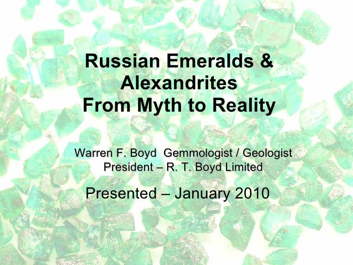 Russian Emeralds & Alexandrites From Myth to Reality Presented – January 2010 Warren F. Boyd  Gemmologist / Geologist Pres...