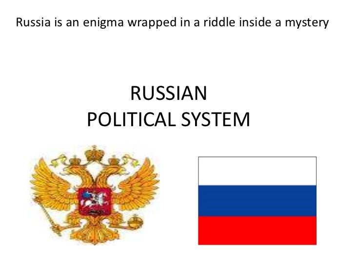 Russia is an enigma wrapped in a riddle inside a mystery                RUSSIAN            POLITICAL SYSTEM