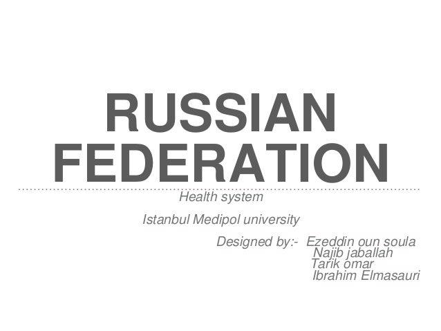 RUSSIAN FEDERATIONHealth system Istanbul Medipol university Designed by:- Ezeddin oun soula Najib jaballah Tarik omar Ibra...