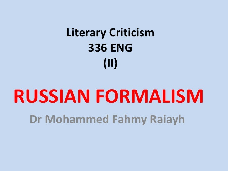 Literary Criticism           336 ENG             (II)RUSSIAN FORMALISM Dr Mohammed Fahmy Raiayh