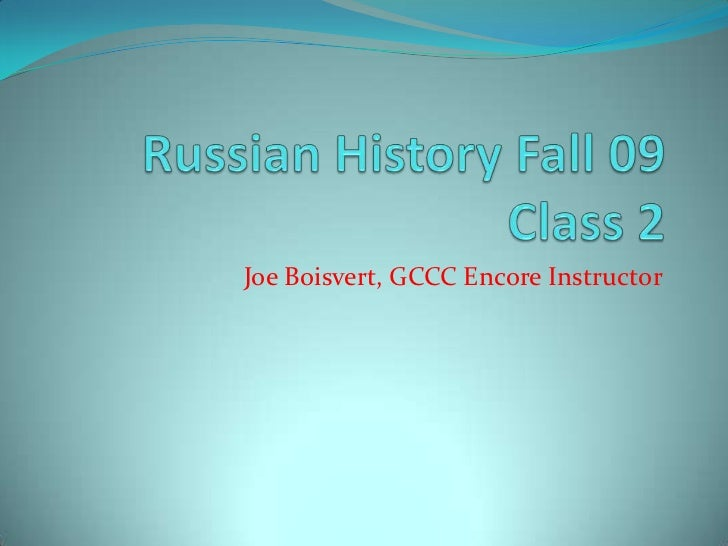 Russian History Fall 09 Class 3<br />Joe Boisvert, GCCC Encore Instructor<br />