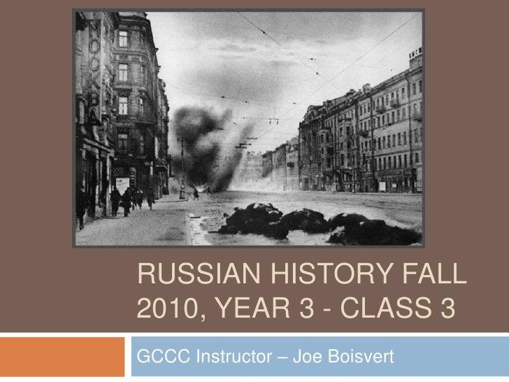 Russian History Fall 2010, Year 3 - Class 3 <br />GCCC Instructor – Joe Boisvert<br />