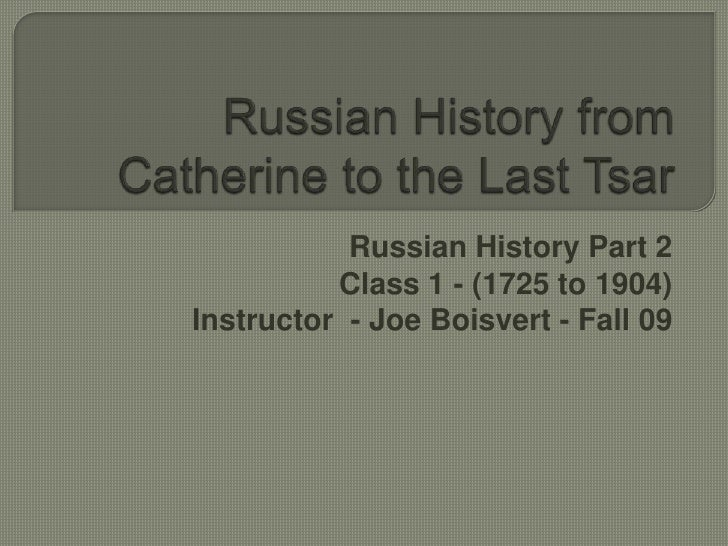 Russian History from Catherine to the Last Tsar<br />Russian History Part 2<br />Class 1 - (1725 to 1904)<br />GCCC Encore...