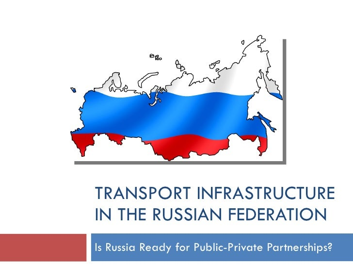 TRANSPORT INFRASTRUCTURE IN THE RUSSIAN FEDERATION Is Russia Ready for Public-Private Partnerships?