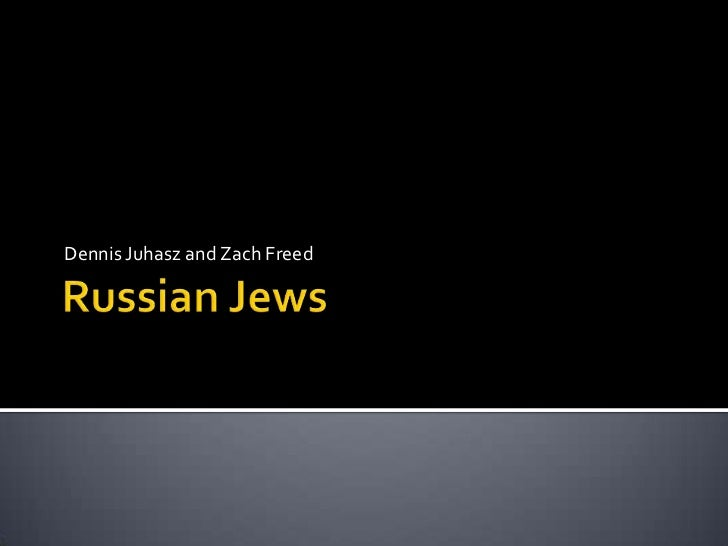 Russian Jews<br />Dennis Juhasz and Zach Freed<br />
