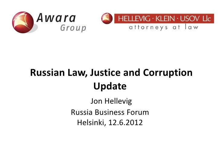Russian Law, Justice and Corruption              Update              Jon Hellevig        Russia Business Forum         Hel...