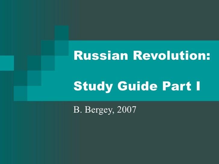 Russian Revolution:  Study Guide Part I B. Bergey, 2007