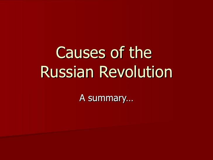 Causes of the  Russian Revolution A summary…