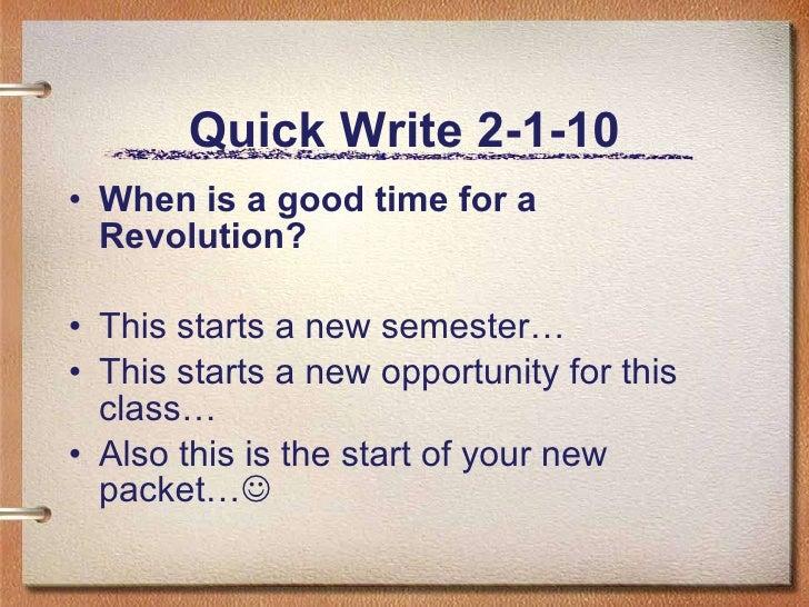 Quick Write 2-1-10 <ul><li>When is a good time for a Revolution? </li></ul><ul><li>This starts a new semester… </li></ul><...