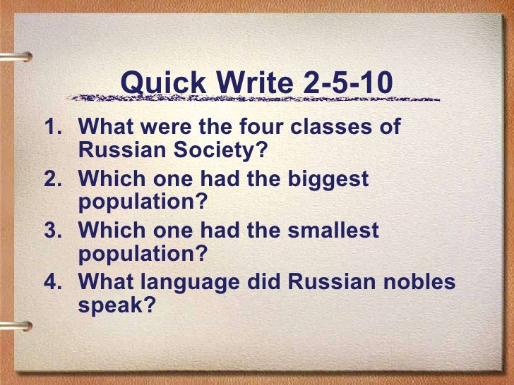 Quick Write 2-5-10 <ul><li>What were the four classes of Russian Society? </li></ul><ul><li>Which one had the biggest popu...