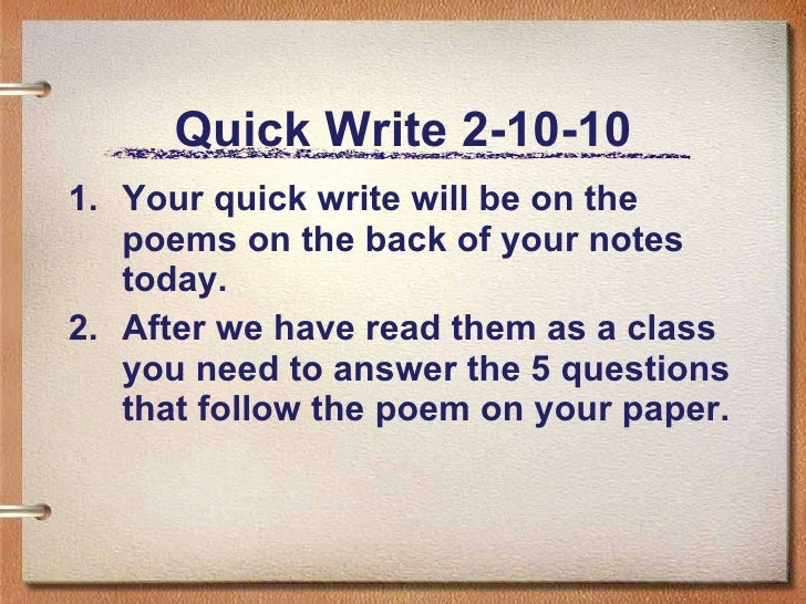Quick Write 2-10-10 <ul><li>Your quick write will be on the poems on the back of your notes today.  </li></ul><ul><li>Afte...