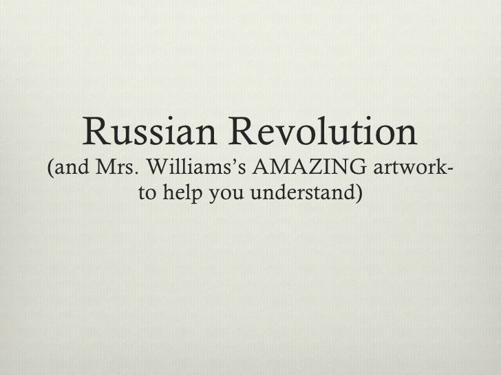 Russian Revolution (and Mrs. Williams's AMAZING artwork- to help you understand)