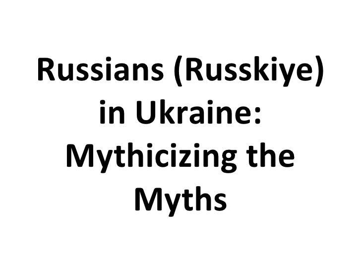 Russians (Russkiye)    in Ukraine: Mythicizing the       Myths