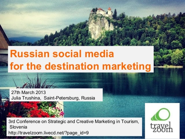 Russian social mediafor the destination marketing 27th March 2013 Julia Trushina, Saint-Petersburg, Russia3rd Conference o...