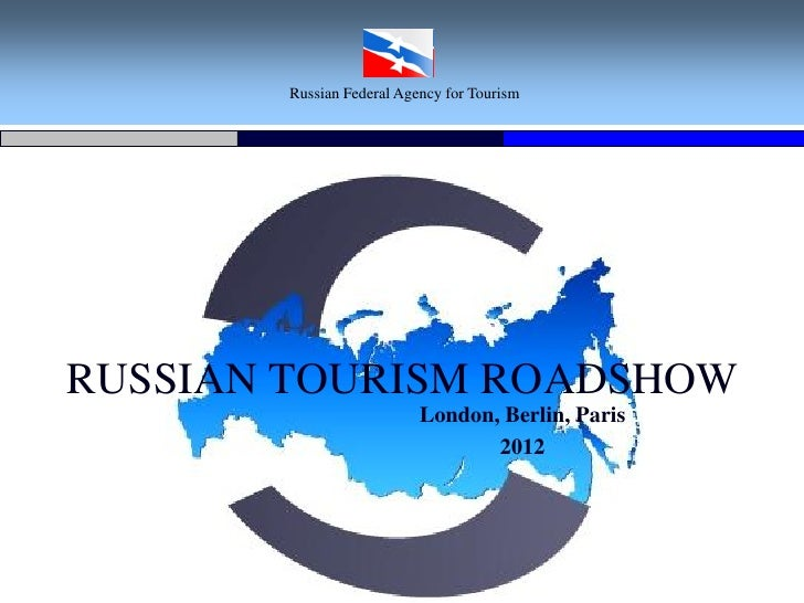Russian Federal Agency for TourismRUSSIAN TOURISM ROADSHOW                          London, Berlin, Paris                 ...