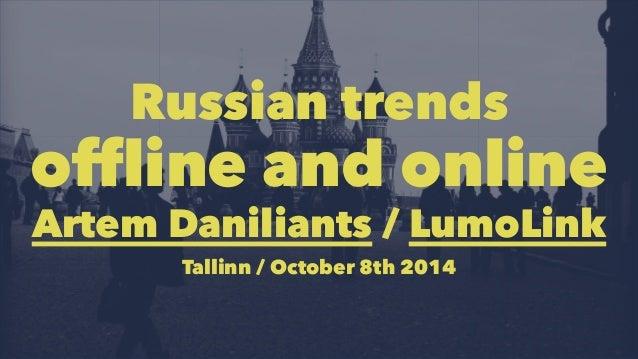 Russian trends  offline and online  Artem Daniliants / LumoLink  Tallinn / October 8th 2014