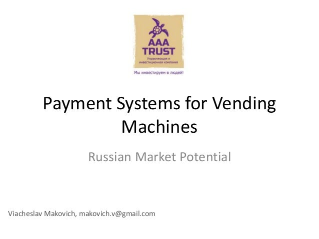 Payment Systems for Vending  Machines  Russian Market Potential  Viacheslav Makovich, makovich.v@gmail.com