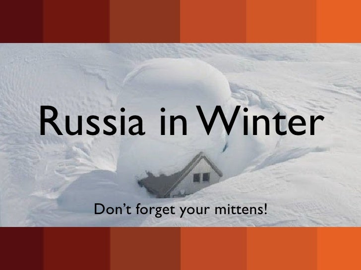 Russia in Winter   Don't forget your mittens!