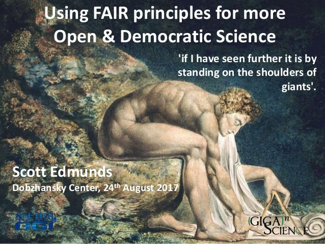 Using FAIR principles for more Open & Democratic Science 'if I have seen further it is by standing on the shoulders of gia...