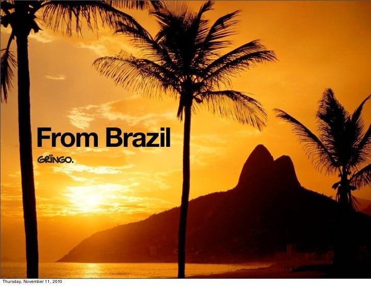 From Brazil     Thursday, November 11, 2010