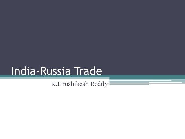 India-Russia Trade K.Hrushikesh Reddy