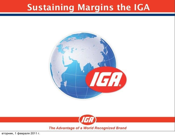 Sustaining Margins the IGAвторник, 1 февраля 2011 г.