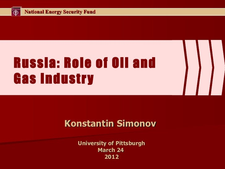 National Energy Security FundRussia: Role of Oil andGas Industry                 Konstantin Simonov                      U...