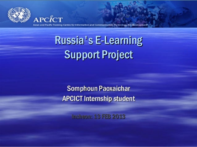 Russias E-Learning  Support Project  Somphoun Paoxaichar APCICT Internship student    Incheon: 13 FEB 2013