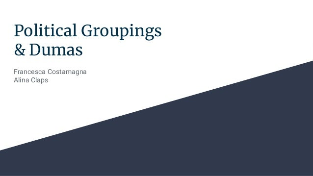Political Groupings & Dumas Francesca Costamagna Alina Claps