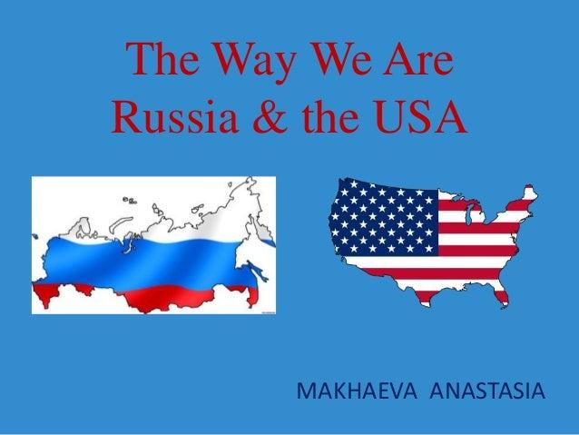 The Way We AreRussia & the USAMAKHAEVA ANASTASIA