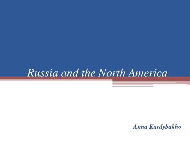 Russia and the North AmericaAnna Kurdybakho