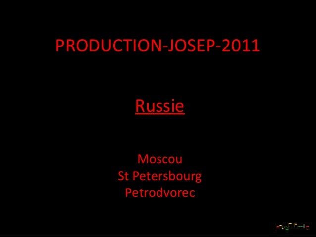 PRODUCTION-JOSEP-2011        Russie          Moscou      St Petersbourg       Petrodvorec