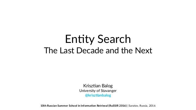 En#ty Search The Last Decade and the Next Krisz#an Balog University of Stavanger @krisz'anbalog 10th Russian Summer Schoo...