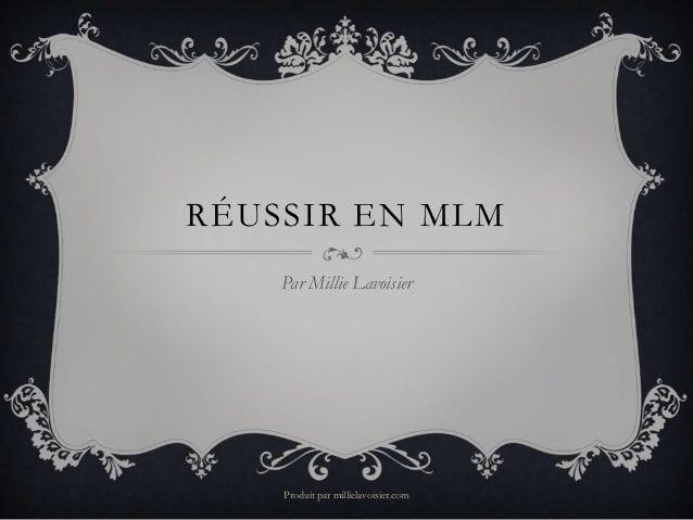 RÉUSSIR EN MLM    Par Millie Lavoisier    Produit par millielavoisier.com