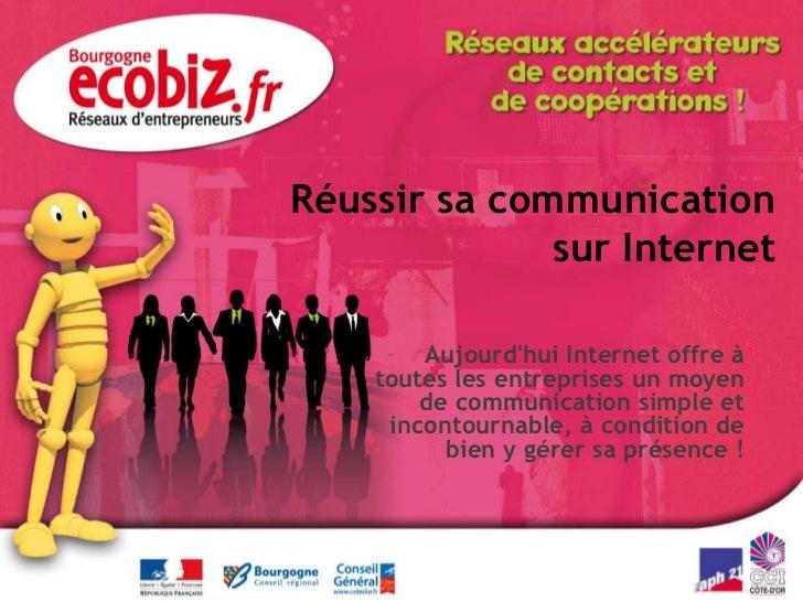 Réussir sa communication sur Internet<br />Aujourd'hui Internet offre à toutes les entreprises un moyen de communication s...